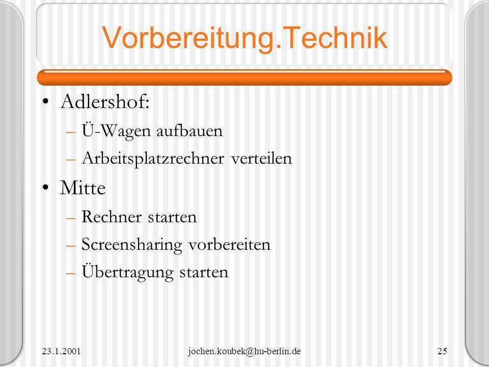 23.1.2001jochen.koubek@hu-berlin.de25 Vorbereitung.Technik Adlershof: –Ü-Wagen aufbauen –Arbeitsplatzrechner verteilen Mitte –Rechner starten –Screens