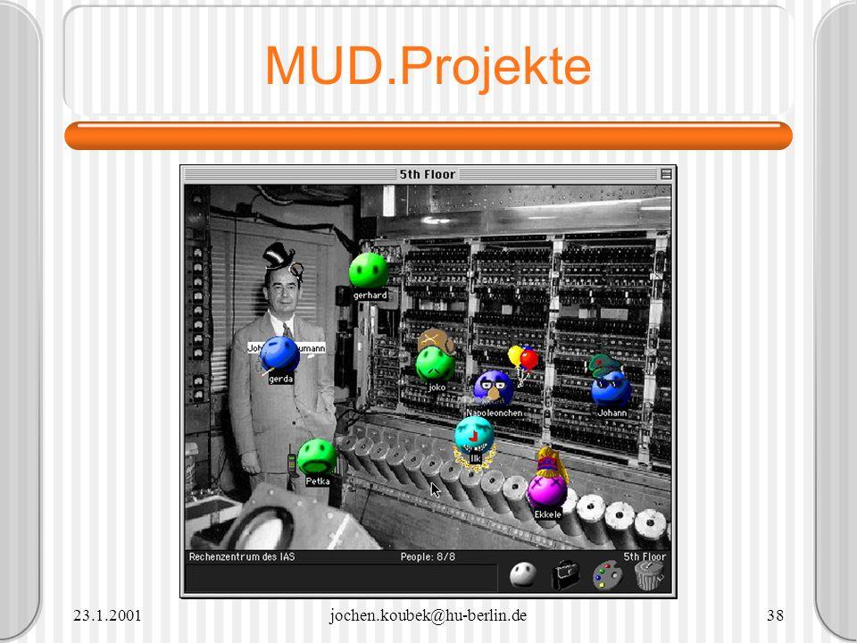 23.1.2001jochen.koubek@hu-berlin.de38 MUD.Projekte