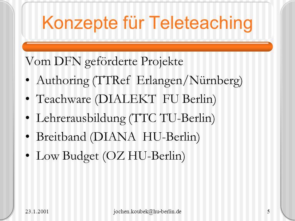 23.1.2001jochen.koubek@hu-berlin.de5 Konzepte für Teleteaching Vom DFN geförderte Projekte Authoring (TTRef Erlangen/Nürnberg) Teachware (DIALEKT FU B