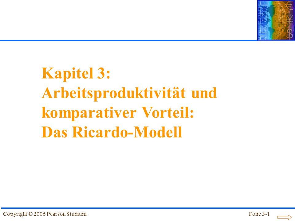 Folie 3-1Copyright © 2006 Pearson Studium Kapitel 3: Arbeitsproduktivität und komparativer Vorteil: Das Ricardo-Modell