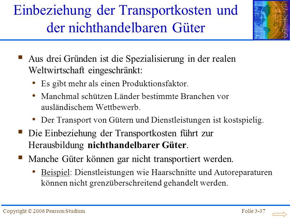 Folie 3-37Copyright © 2006 Pearson Studium Einbeziehung der Transportkosten und der nichthandelbaren Güter Aus drei Gründen ist die Spezialisierung in