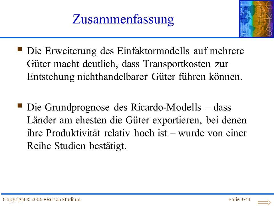 Folie 3-41Copyright © 2006 Pearson Studium Die Erweiterung des Einfaktormodells auf mehrere Güter macht deutlich, dass Transportkosten zur Entstehung