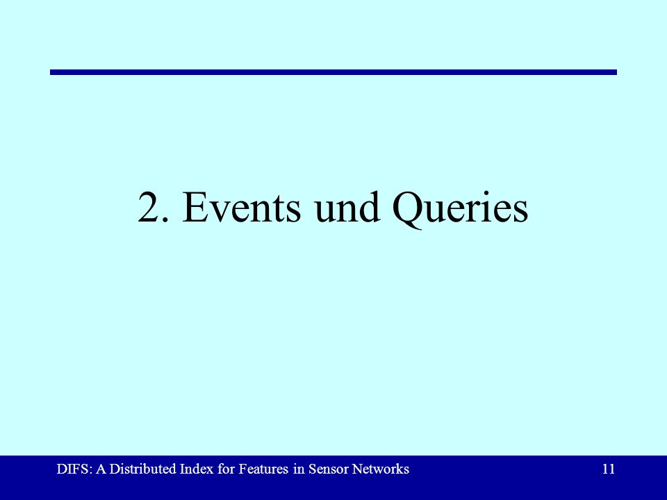 DIFS: A Distributed Index for Features in Sensor Networks11 2. Events und Queries
