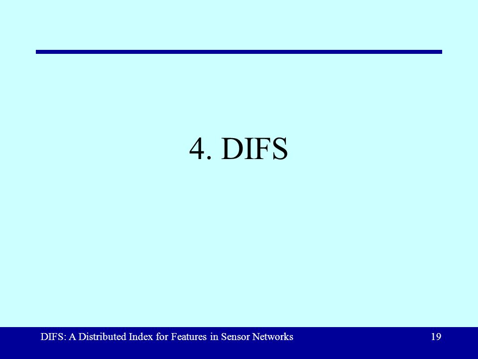 DIFS: A Distributed Index for Features in Sensor Networks19 4. DIFS