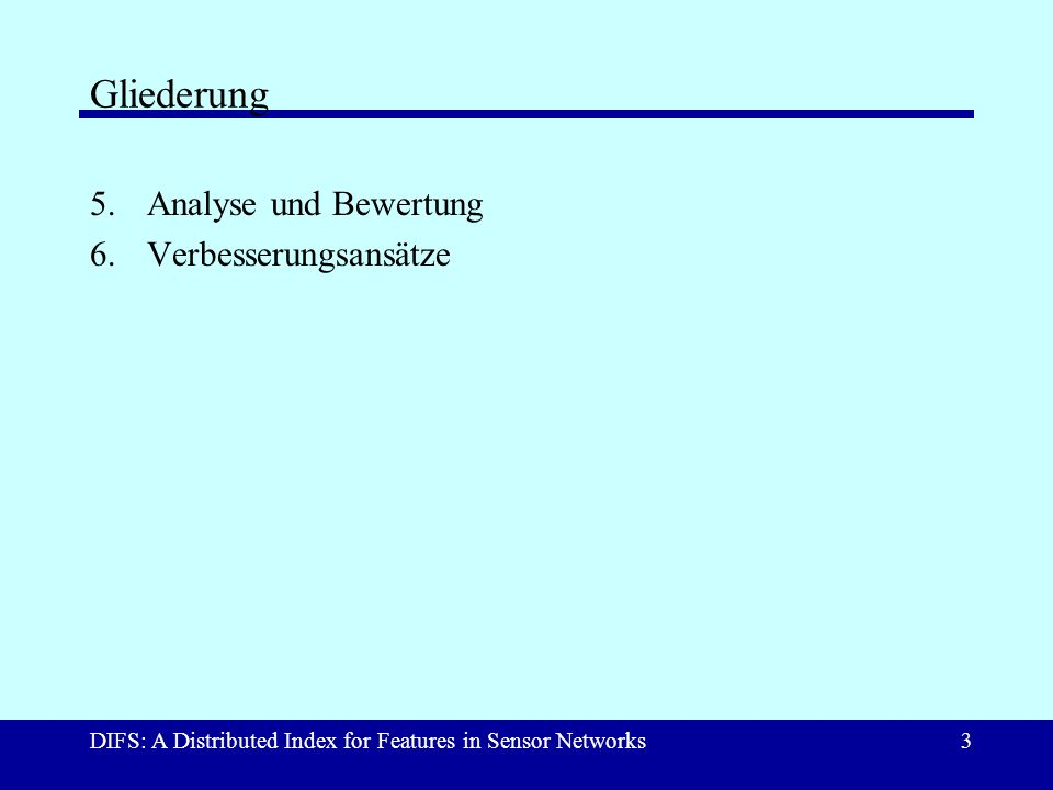 DIFS: A Distributed Index for Features in Sensor Networks3 Gliederung 5.Analyse und Bewertung 6.Verbesserungsansätze