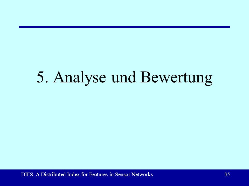 DIFS: A Distributed Index for Features in Sensor Networks35 5. Analyse und Bewertung