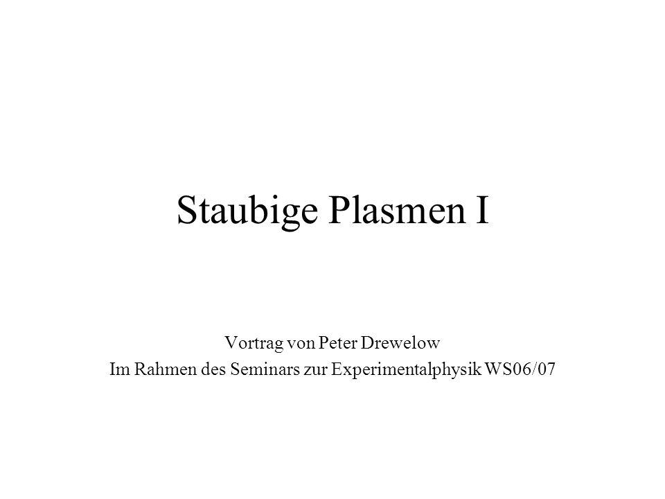 Staubige Plasmen I Vortrag von Peter Drewelow Im Rahmen des Seminars zur Experimentalphysik WS06/07