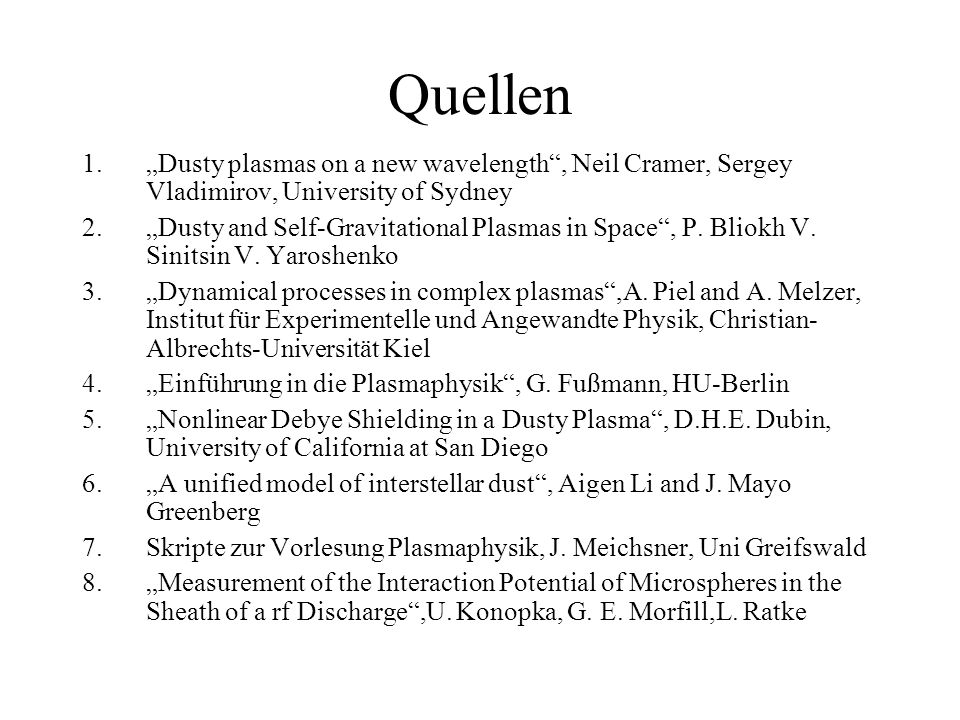 Quellen 1.Dusty plasmas on a new wavelength, Neil Cramer, Sergey Vladimirov, University of Sydney 2.Dusty and Self-Gravitational Plasmas in Space, P.