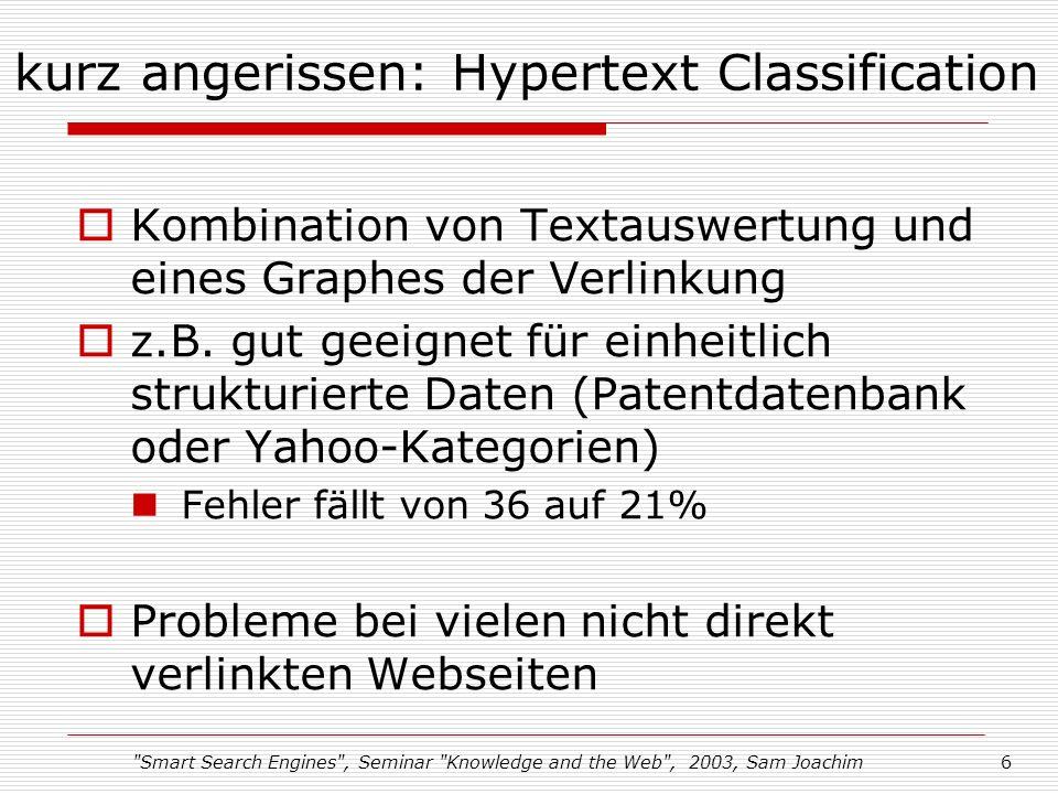 Smart Search Engines , Seminar Knowledge and the Web , 2003, Sam Joachim6 kurz angerissen: Hypertext Classification Kombination von Textauswertung und eines Graphes der Verlinkung z.B.