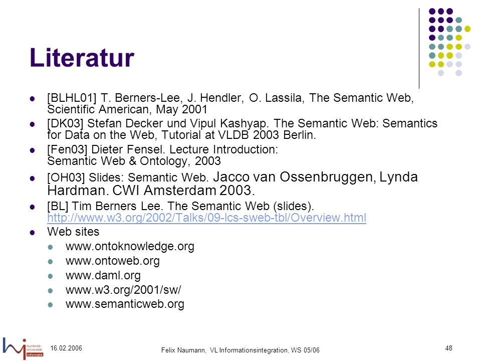 16.02.2006 Felix Naumann, VL Informationsintegration, WS 05/06 48 Literatur [BLHL01] T.