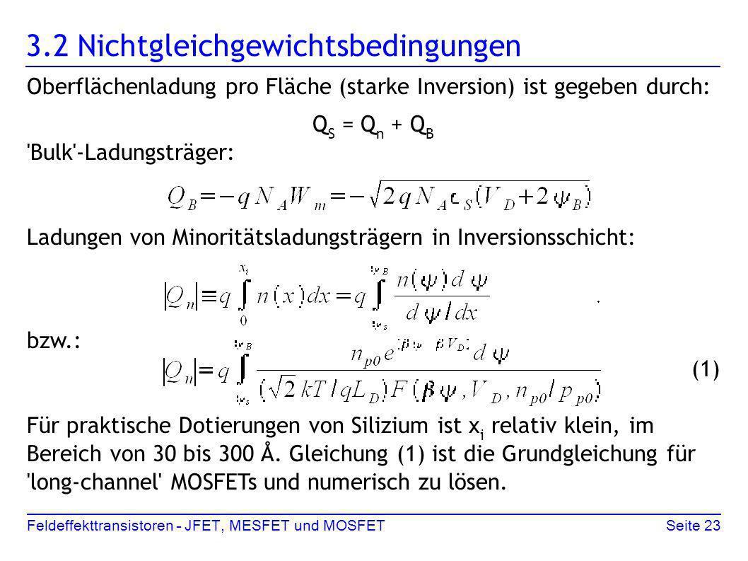 Feldeffekttransistoren – JFET, MESFET und MOSFETSeite 23 3.2 Nichtgleichgewichtsbedingungen Oberflächenladung pro Fläche (starke Inversion) ist gegebe
