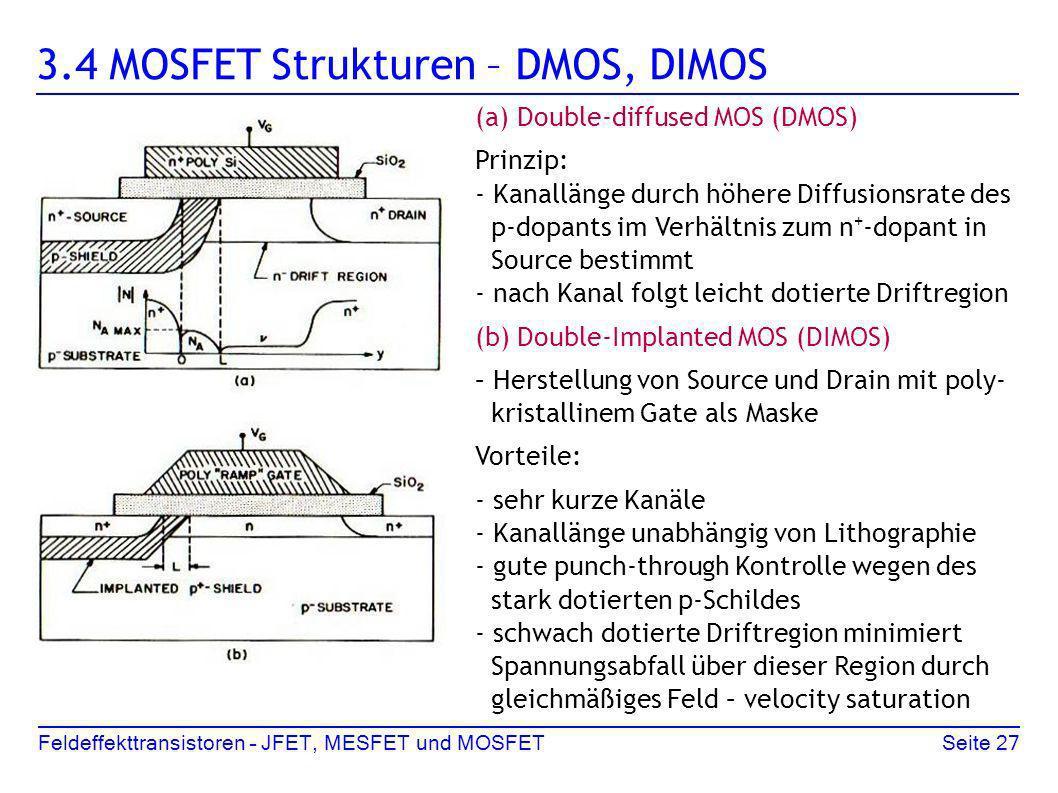 Feldeffekttransistoren – JFET, MESFET und MOSFETSeite 27 3.4 MOSFET Strukturen – DMOS, DIMOS (a) Double-diffused MOS (DMOS) Prinzip: - Kanallänge durc