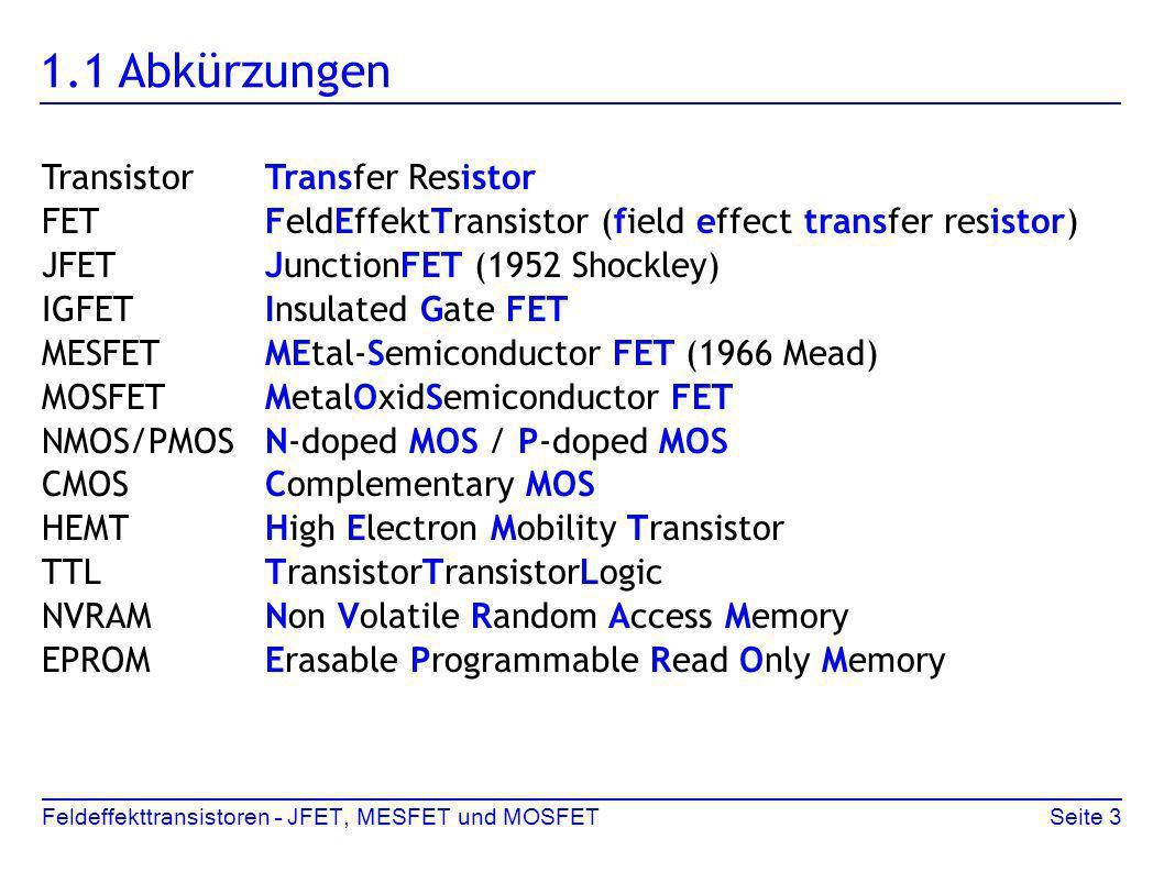 Feldeffekttransistoren – JFET, MESFET und MOSFETSeite 3 1.1 Abkürzungen TransistorTransfer Resistor FETFeldEffektTransistor (field effect transfer res