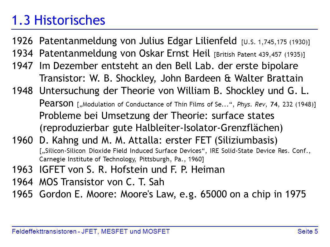 Feldeffekttransistoren – JFET, MESFET und MOSFETSeite 5 1.3 Historisches 1926Patentanmeldung von Julius Edgar Lilienfeld [U.S. 1,745,175 (1930)] 1934P