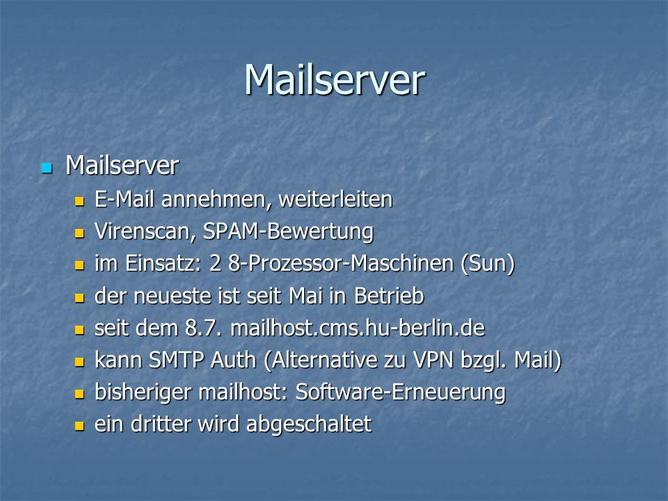 Mailserver Mailserver Mailserver E-Mail annehmen, weiterleiten E-Mail annehmen, weiterleiten Virenscan, SPAM-Bewertung Virenscan, SPAM-Bewertung im Einsatz: 2 8-Prozessor-Maschinen (Sun) im Einsatz: 2 8-Prozessor-Maschinen (Sun) der neueste ist seit Mai in Betrieb der neueste ist seit Mai in Betrieb seit dem 8.7.