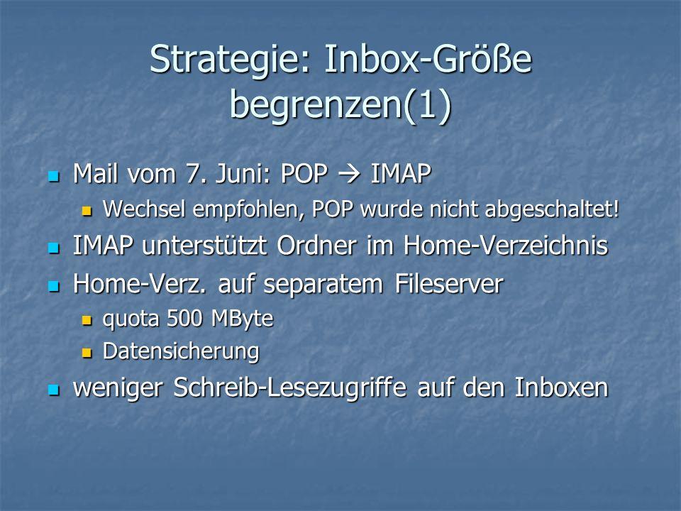 Strategie: Inbox-Größe begrenzen(1) Mail vom 7. Juni: POP IMAP Mail vom 7.