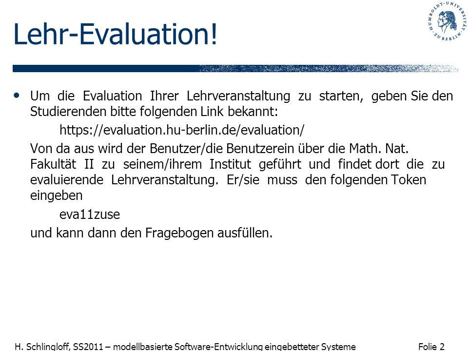 Folie 2 H. Schlingloff, SS2011 – modellbasierte Software-Entwicklung eingebetteter Systeme Lehr-Evaluation! Um die Evaluation Ihrer Lehrveranstaltung