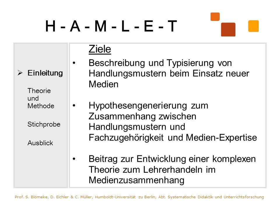 H - A - M - L - E - T Einleitung Theorie und Methode Stichprobe Ausblick Ziele Beschreibung und Typisierung von Handlungsmustern beim Einsatz neuer Me