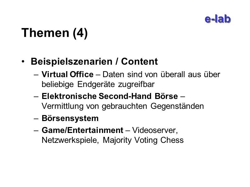 e-lab Themen (4) Beispielszenarien / Content –Virtual Office – Daten sind von überall aus über beliebige Endgeräte zugreifbar –Elektronische Second-Hand Börse – Vermittlung von gebrauchten Gegenständen –Börsensystem –Game/Entertainment – Videoserver, Netzwerkspiele, Majority Voting Chess