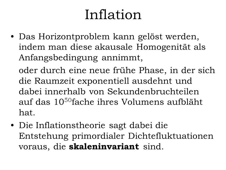 Inflation Das Horizontproblem kann gelöst werden, indem man diese akausale Homogenität als Anfangsbedingung annimmt, oder durch eine neue frühe Phase,
