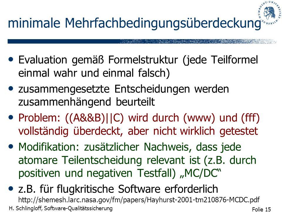 Folie 15 H. Schlingloff, Software-Qualitätssicherung minimale Mehrfachbedingungsüberdeckung Evaluation gemäß Formelstruktur (jede Teilformel einmal wa