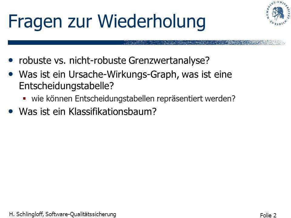 Folie 2 H. Schlingloff, Software-Qualitätssicherung Fragen zur Wiederholung robuste vs. nicht-robuste Grenzwertanalyse? Was ist ein Ursache-Wirkungs-G