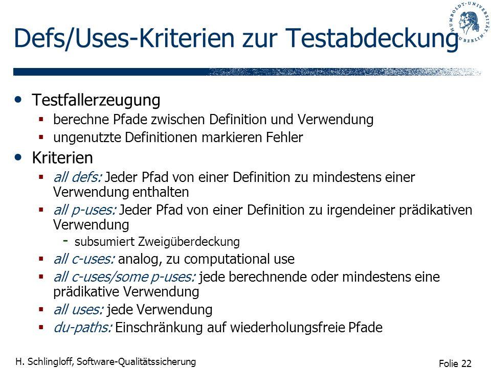 Folie 22 H. Schlingloff, Software-Qualitätssicherung Defs/Uses-Kriterien zur Testabdeckung Testfallerzeugung berechne Pfade zwischen Definition und Ve
