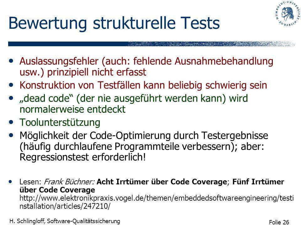 Folie 26 H. Schlingloff, Software-Qualitätssicherung Bewertung strukturelle Tests Auslassungsfehler (auch: fehlende Ausnahmebehandlung usw.) prinzipie