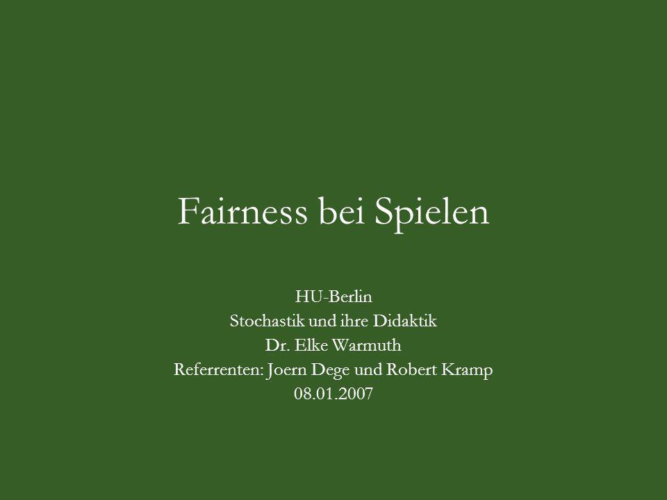 Fairness bei Spielen HU-Berlin Stochastik und ihre Didaktik Dr.
