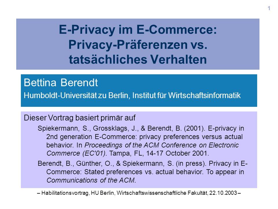 1 E-Privacy im E-Commerce: Privacy-Präferenzen vs. tatsächliches Verhalten Bettina Berendt Humboldt-Universität zu Berlin, Institut für Wirtschaftsinf