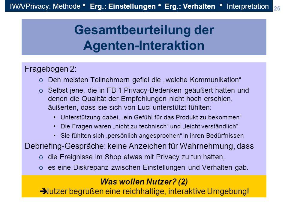 26 Gesamtbeurteilung der Agenten-Interaktion Fragebogen 2: oDen meisten Teilnehmern gefiel die weiche Kommunikation oSelbst jene, die in FB 1 Privacy-