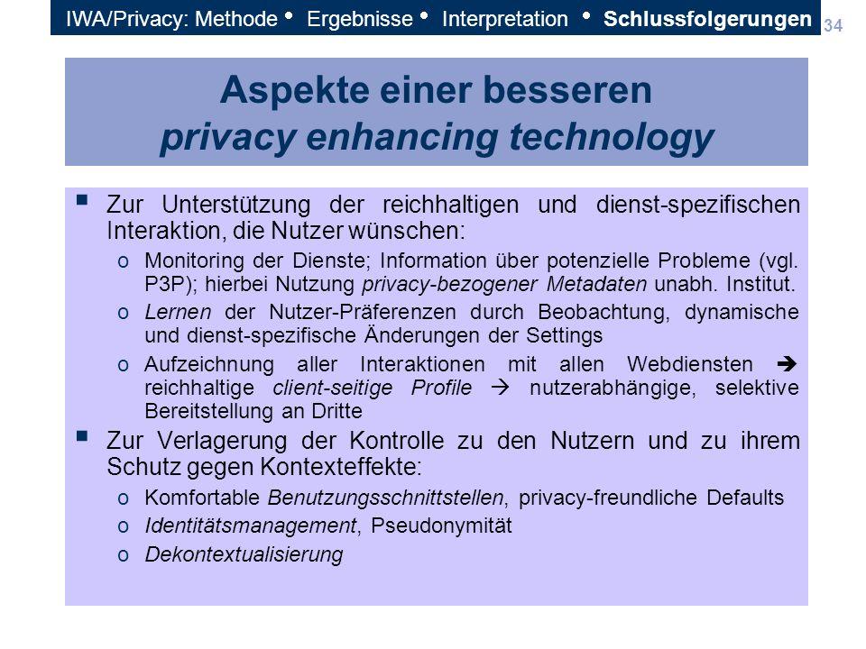 34 Aspekte einer besseren privacy enhancing technology Zur Unterstützung der reichhaltigen und dienst-spezifischen Interaktion, die Nutzer wünschen: o