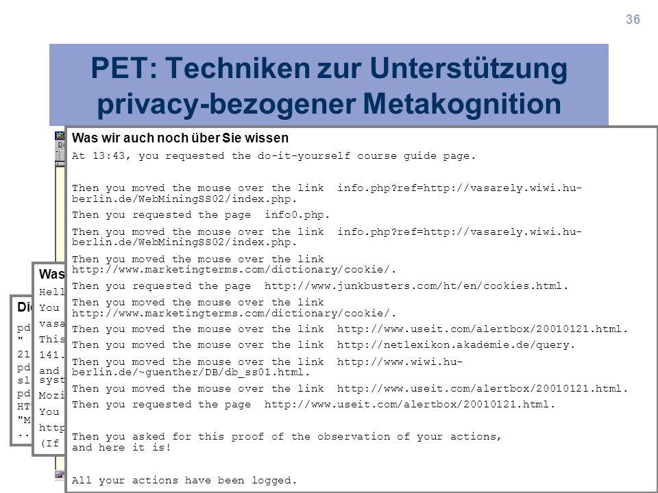 36 PET: Techniken zur Unterstützung privacy-bezogener Metakognition Die letzten 20 Zugriffe auf die Lehrmaterialien aus dieser Seminargruppe pd9e9fded