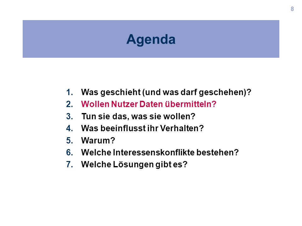8 Agenda 1.Was geschieht (und was darf geschehen)? 2.Wollen Nutzer Daten übermitteln? 3.Tun sie das, was sie wollen? 4.Was beeinflusst ihr Verhalten?