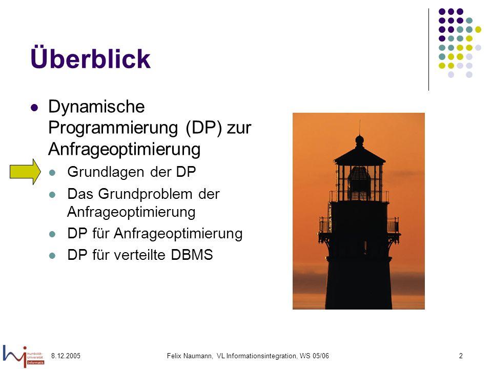 8.12.2005Felix Naumann, VL Informationsintegration, WS 05/062 Überblick Dynamische Programmierung (DP) zur Anfrageoptimierung Grundlagen der DP Das Gr
