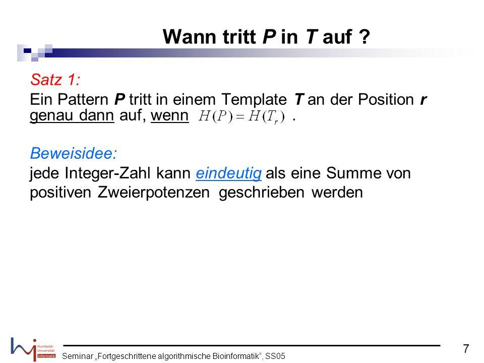 Seminar Fortgeschrittene algorithmische Bioinformatik, SS05 Satz 1: Ein Pattern P tritt in einem Template T an der Position r genau dann auf, wenn. Be
