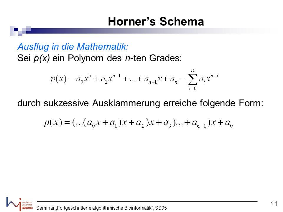 Seminar Fortgeschrittene algorithmische Bioinformatik, SS05 Ausflug in die Mathematik: Sei p(x) ein Polynom des n-ten Grades: durch sukzessive Ausklam
