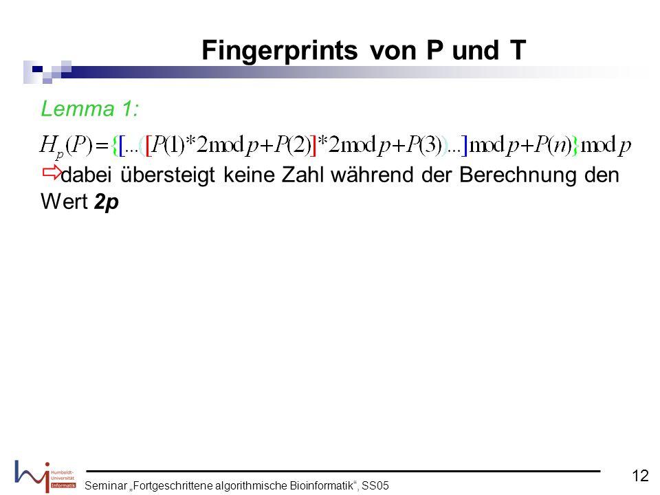 Seminar Fortgeschrittene algorithmische Bioinformatik, SS05 Lemma 1: dabei übersteigt keine Zahl während der Berechnung den Wert 2p Fingerprints von P