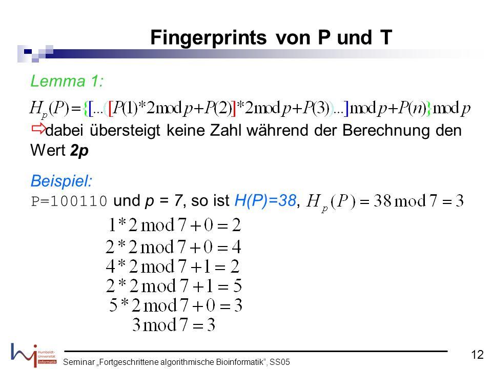 Seminar Fortgeschrittene algorithmische Bioinformatik, SS05 Lemma 1: dabei übersteigt keine Zahl während der Berechnung den Wert 2p Beispiel: P=100110