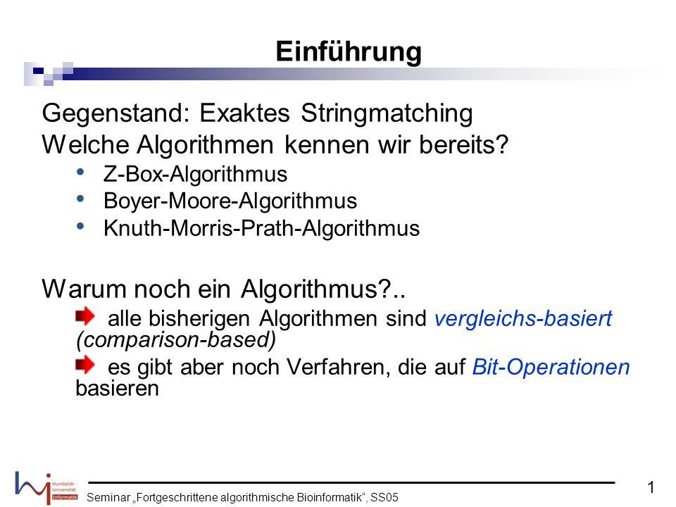 Seminar Fortgeschrittene algorithmische Bioinformatik, SS05 Hilfsmittel: Für jedes Zeichen unseres Alphabetes berechnen wir einen Vektor der Dimension n, welcher an allen denjenigen Stellen einen 1-Eintrag hat, an denen das Zeichen x in P vorkommt.