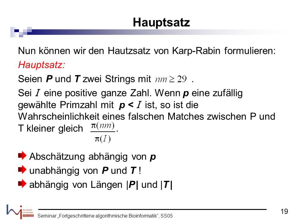 Seminar Fortgeschrittene algorithmische Bioinformatik, SS05 Nun können wir den Hautzsatz von Karp-Rabin formulieren: Hauptsatz: Seien P und T zwei Str