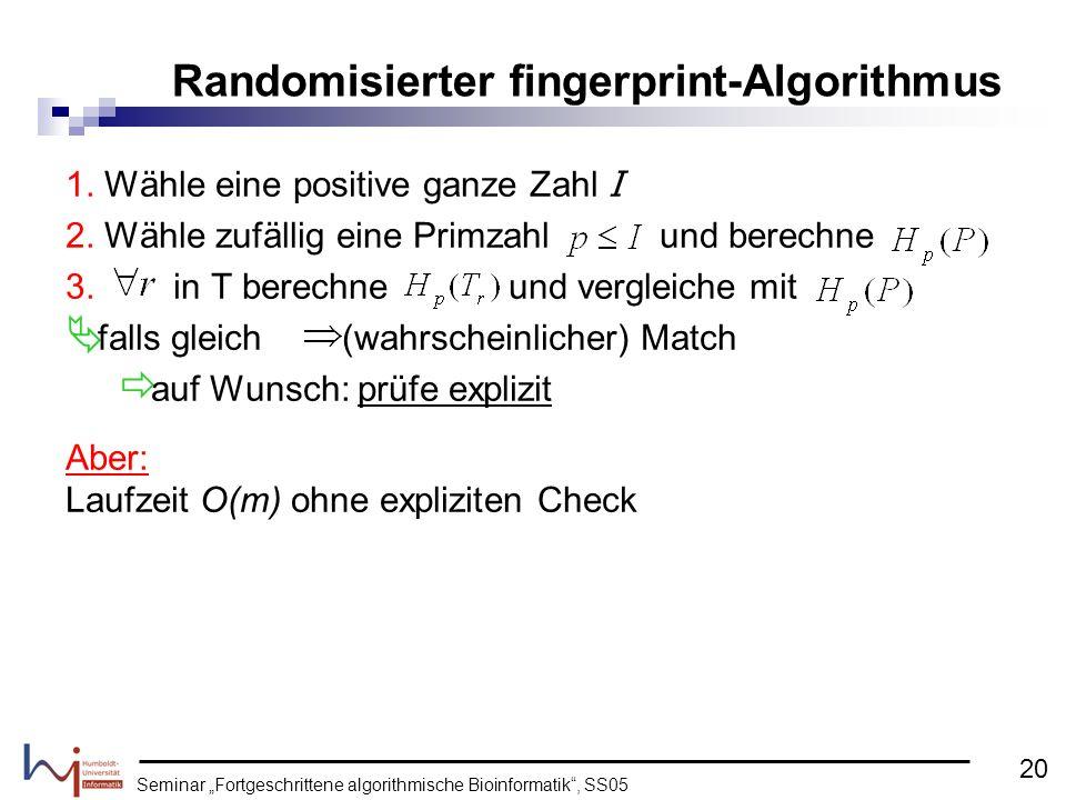 Seminar Fortgeschrittene algorithmische Bioinformatik, SS05 1. Wähle eine positive ganze Zahl I 2. Wähle zufällig eine Primzahl und berechne 3. in T b