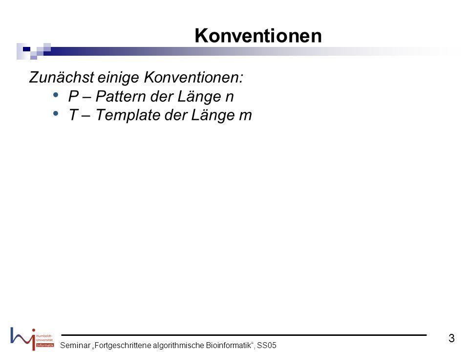 Seminar Fortgeschrittene algorithmische Bioinformatik, SS05 Zunächst einige Konventionen: P – Pattern der Länge n T – Template der Länge m Konventione