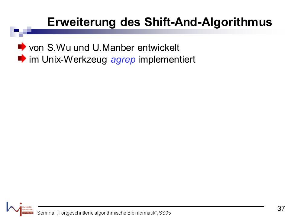 Seminar Fortgeschrittene algorithmische Bioinformatik, SS05 von S.Wu und U.Manber entwickelt im Unix-Werkzeug agrep implementiert Erweiterung des Shif