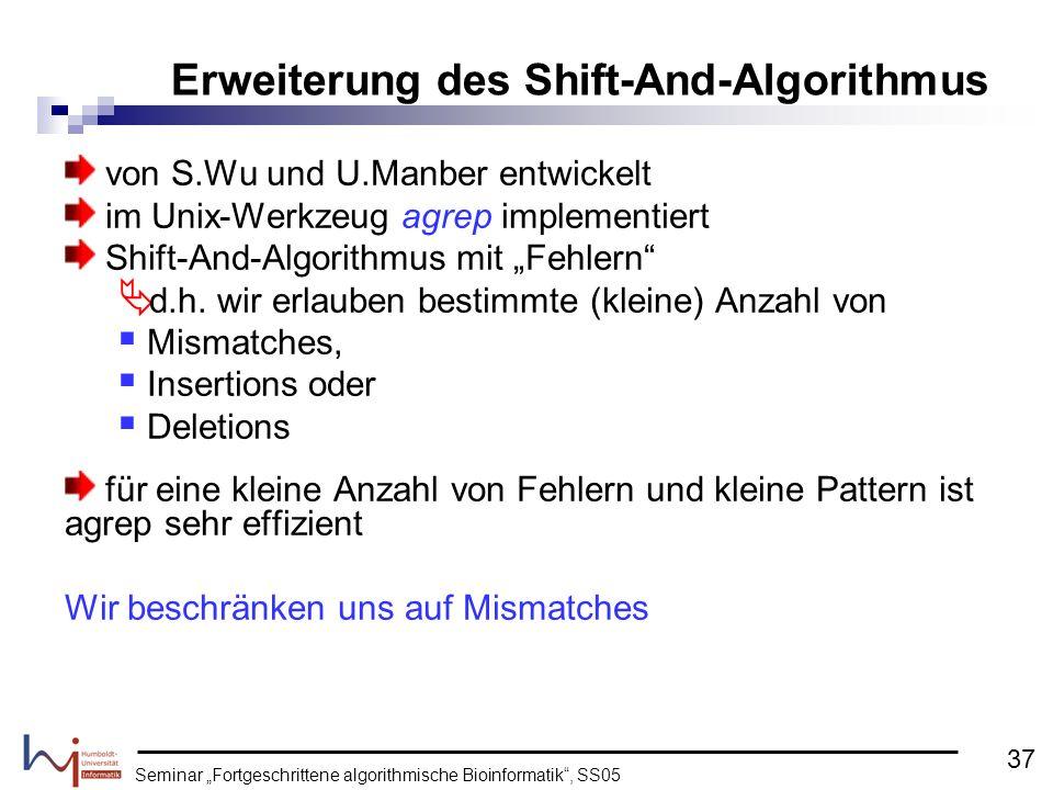 Seminar Fortgeschrittene algorithmische Bioinformatik, SS05 von S.Wu und U.Manber entwickelt im Unix-Werkzeug agrep implementiert Shift-And-Algorithmu