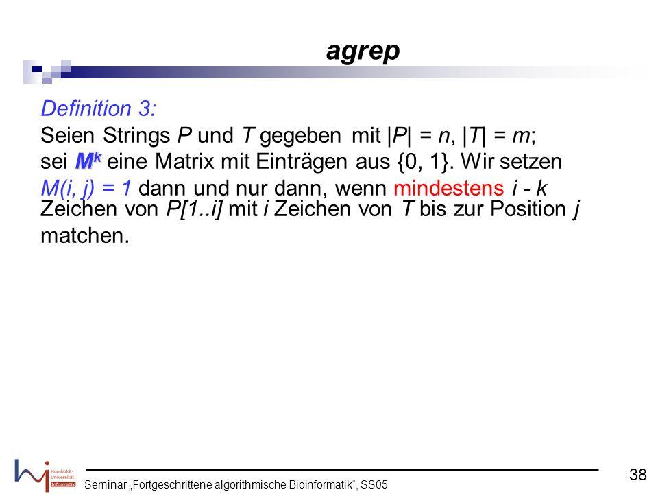 Seminar Fortgeschrittene algorithmische Bioinformatik, SS05 Definition 3: Seien Strings P und T gegeben mit |P| = n, |T| = m; M k sei M k eine Matrix