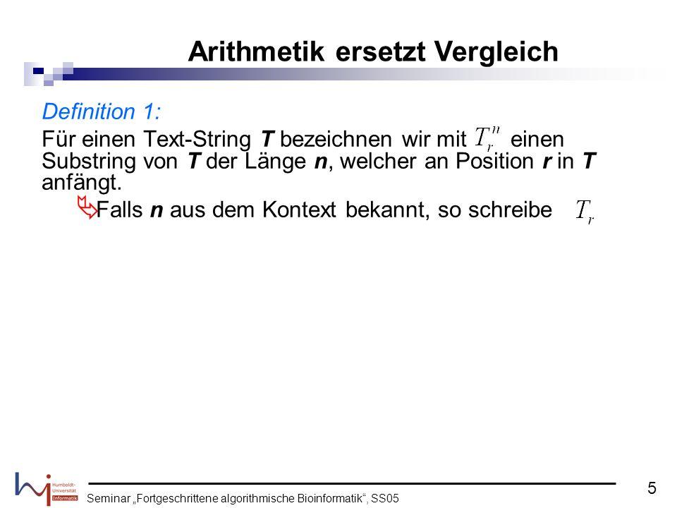 Seminar Fortgeschrittene algorithmische Bioinformatik, SS05 Definition 1: Für einen Text-String T bezeichnen wir mit einen Substring von T der Länge n, welcher an Position r in T anfängt.