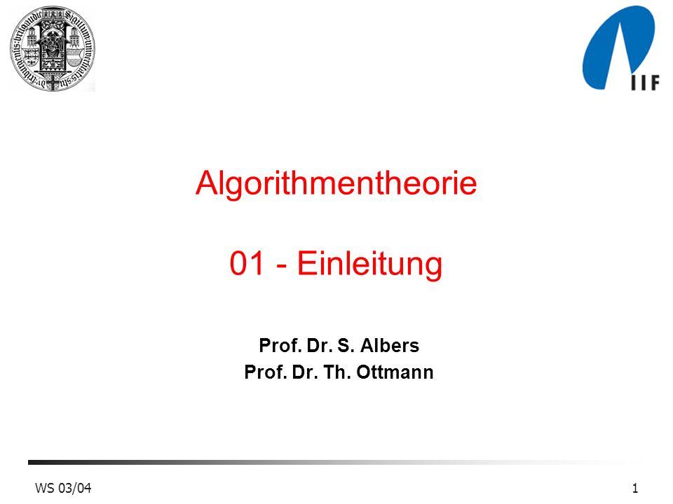WS 03/041 Algorithmentheorie 01 - Einleitung Prof. Dr. S. Albers Prof. Dr. Th. Ottmann