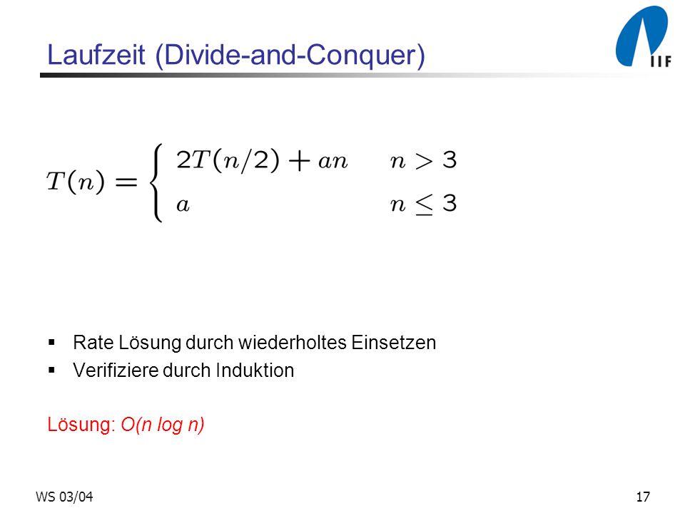 17WS 03/04 Laufzeit (Divide-and-Conquer) Rate Lösung durch wiederholtes Einsetzen Verifiziere durch Induktion Lösung: O(n log n)