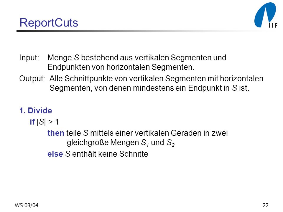 22WS 03/04 ReportCuts Input: Menge S bestehend aus vertikalen Segmenten und Endpunkten von horizontalen Segmenten. Output: Alle Schnittpunkte von vert